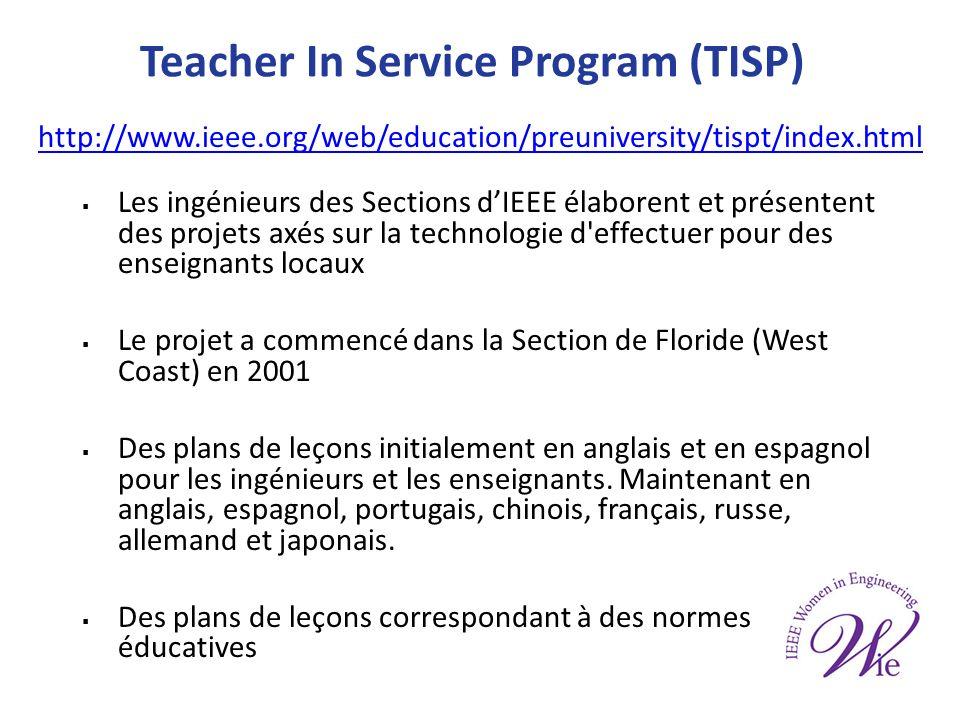 Teacher In Service Program (TISP) Les ingénieurs des Sections dIEEE élaborent et présentent des projets axés sur la technologie d effectuer pour des enseignants locaux Le projet a commencé dans la Section de Floride (West Coast) en 2001 Des plans de leçons initialement en anglais et en espagnol pour les ingénieurs et les enseignants.
