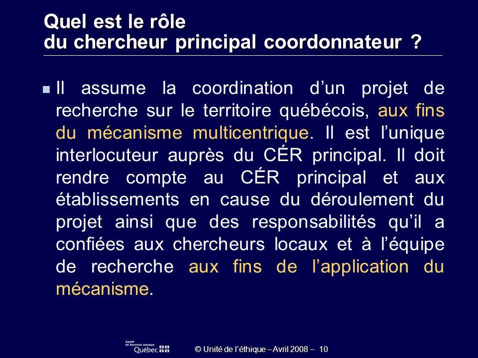 © Unité de léthique – Avril 2008 – 10 Il assume la coordination dun projet de recherche sur le territoire québécois, aux fins du mécanisme multicentrique.