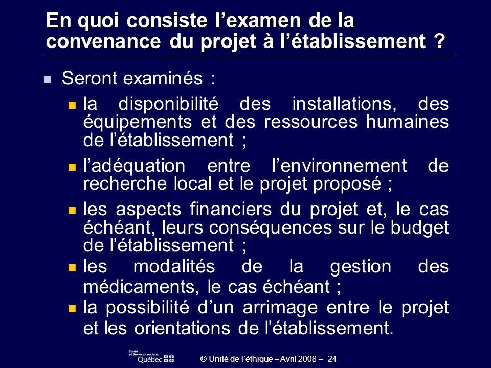 © Unité de léthique – Avril 2008 – 24 En quoi consiste lexamen de la convenance du projet à létablissement .