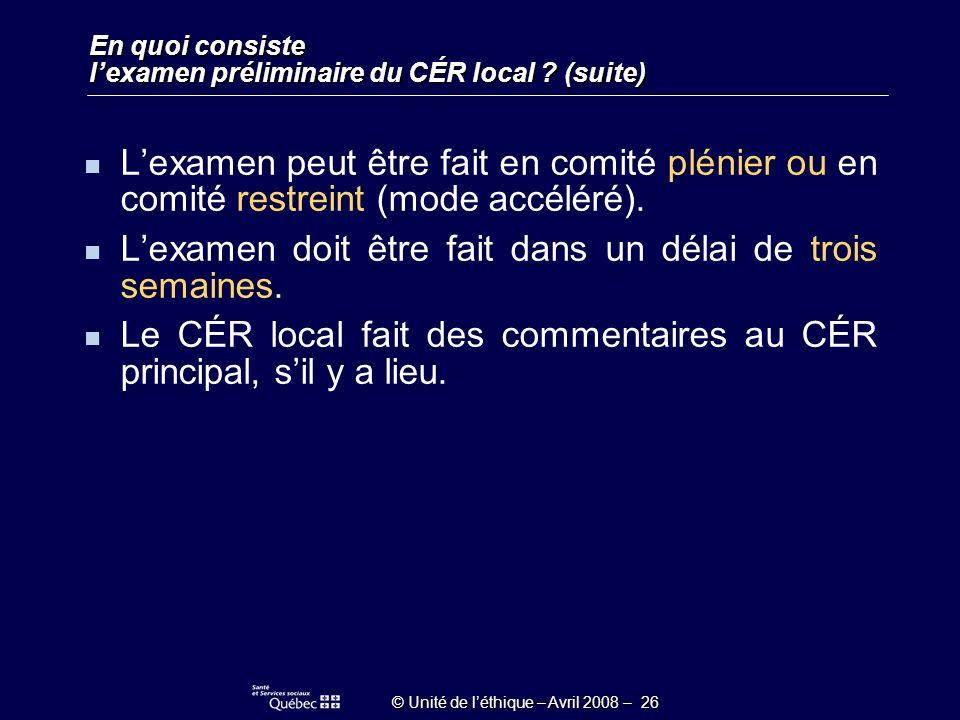 © Unité de léthique – Avril 2008 – 26 En quoi consiste lexamen préliminaire du CÉR local .