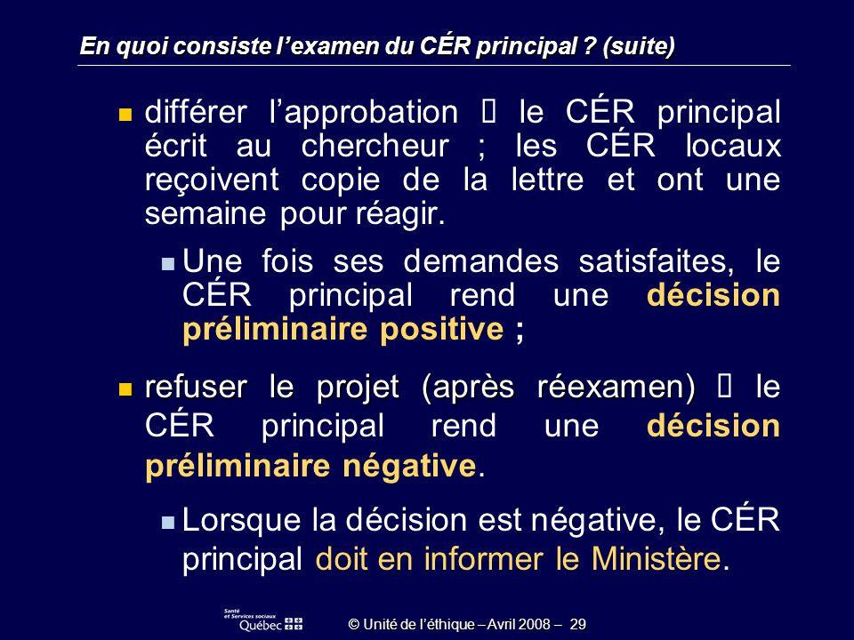 © Unité de léthique – Avril 2008 – 29 En quoi consiste lexamen du CÉR principal .