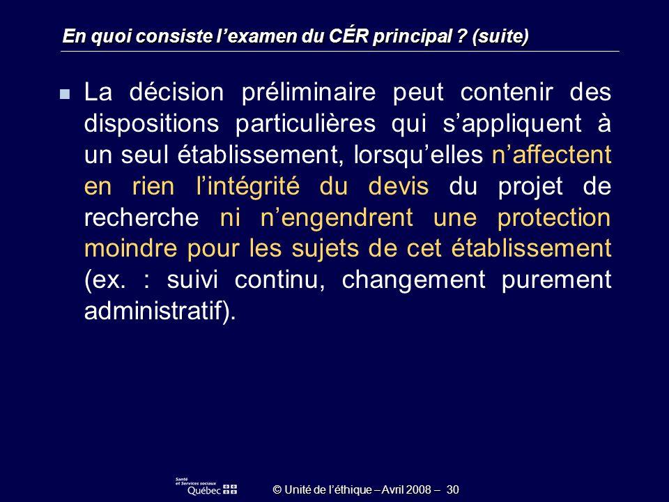 © Unité de léthique – Avril 2008 – 30 En quoi consiste lexamen du CÉR principal .