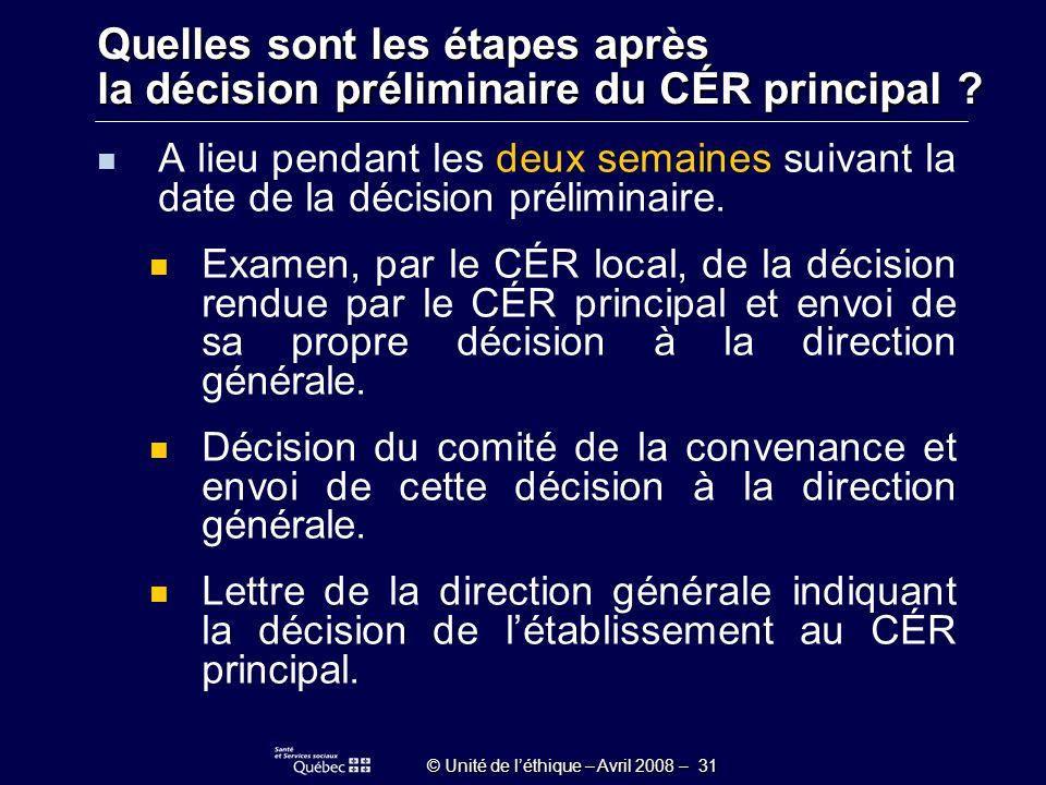 © Unité de léthique – Avril 2008 – 31 Quelles sont les étapes après la décision préliminaire du CÉR principal .