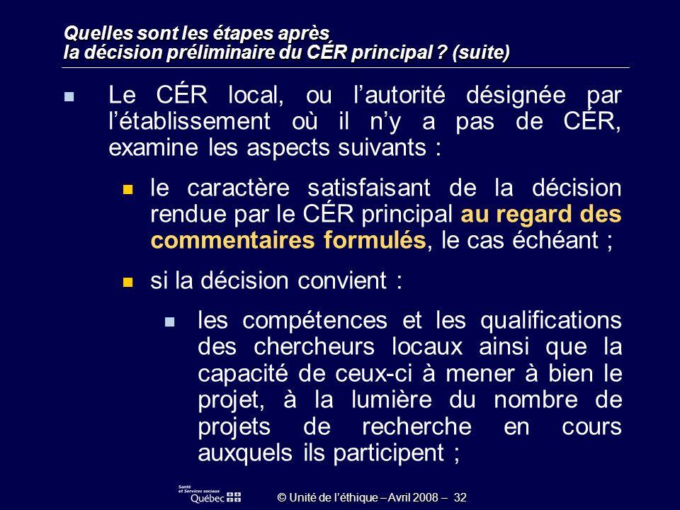 © Unité de léthique – Avril 2008 – 32 Quelles sont les étapes après la décision préliminaire du CÉR principal .