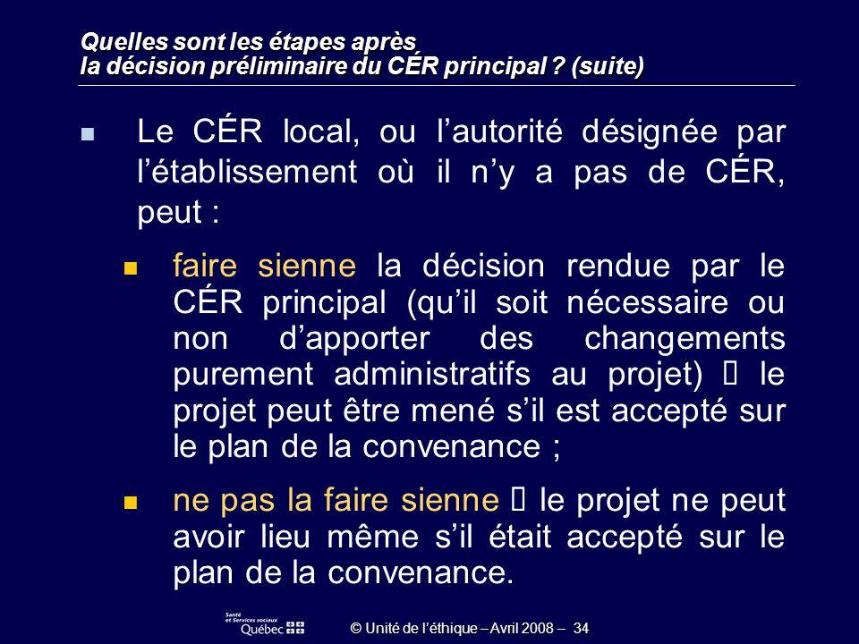 © Unité de léthique – Avril 2008 – 34 Quelles sont les étapes après la décision préliminaire du CÉR principal .