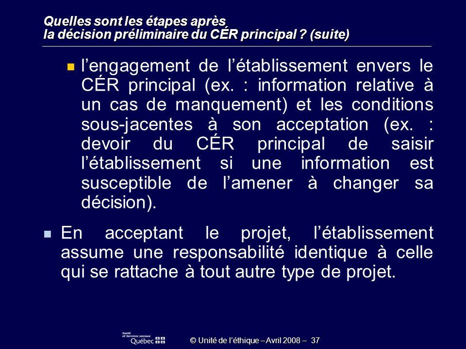 © Unité de léthique – Avril 2008 – 37 Quelles sont les étapes après la décision préliminaire du CÉR principal .