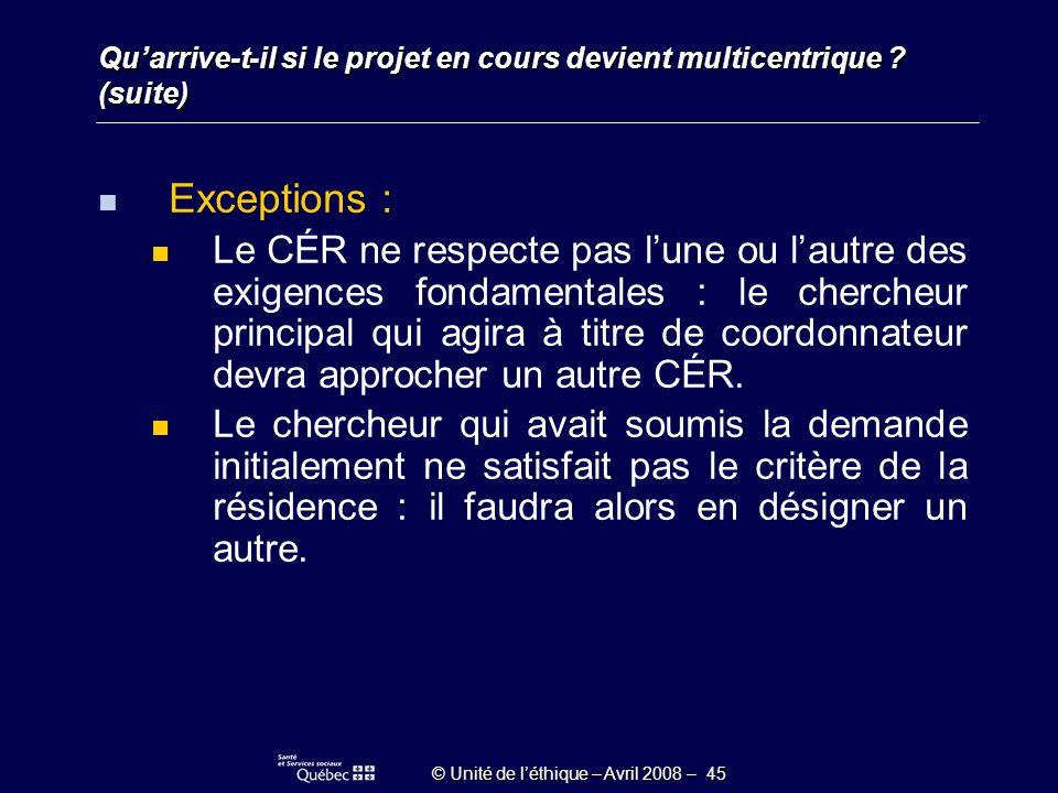 © Unité de léthique – Avril 2008 – 45 Quarrive-t-il si le projet en cours devient multicentrique .