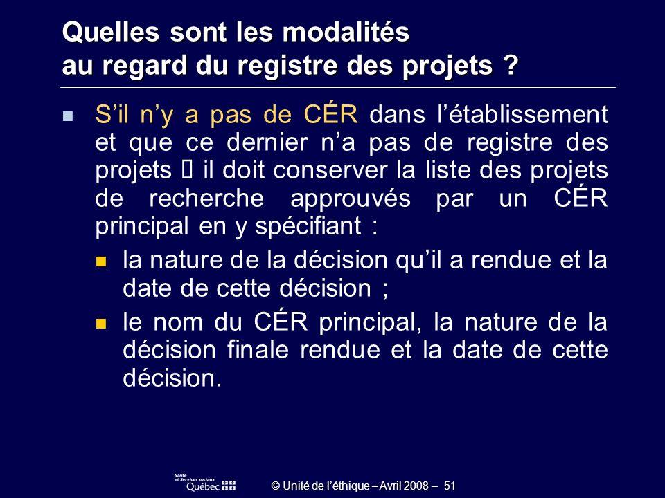 © Unité de léthique – Avril 2008 – 51 Quelles sont les modalités au regard du registre des projets .