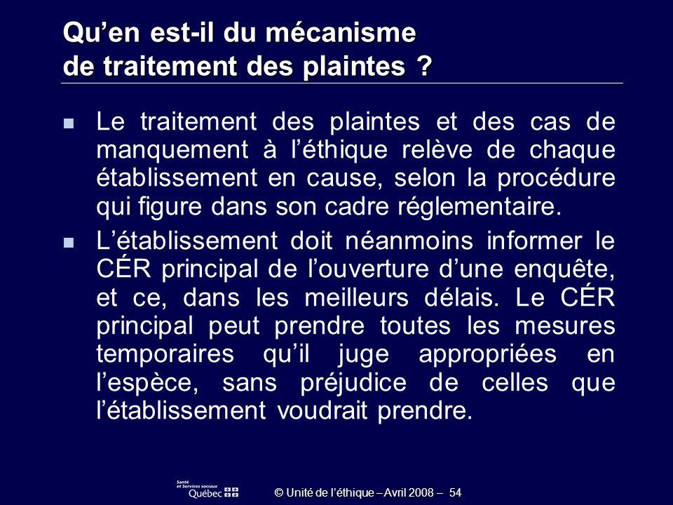© Unité de léthique – Avril 2008 – 54 Quen est-il du mécanisme de traitement des plaintes .