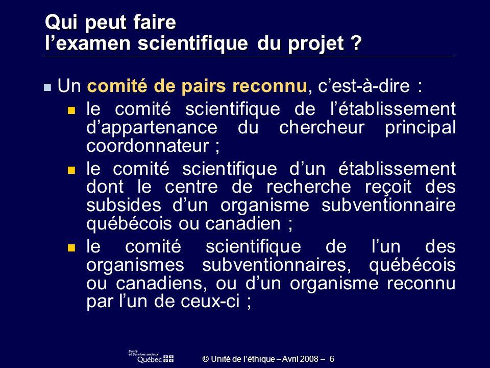 © Unité de léthique – Avril 2008 – 17 Le protocole de la recherche proposée (clairement présenté comme tel et daté), accompagné des documents justificatifs et des annexes..