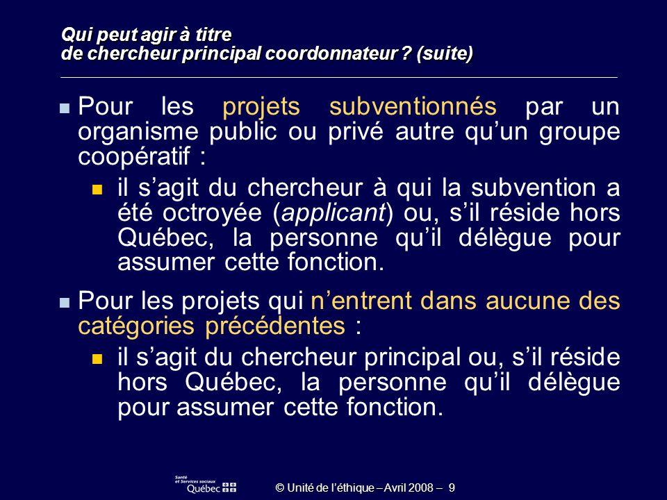 © Unité de léthique – Avril 2008 – 20 La description des difficultés que soulève le projet sur le plan éthique, si elle ne figure pas déjà dans le protocole.