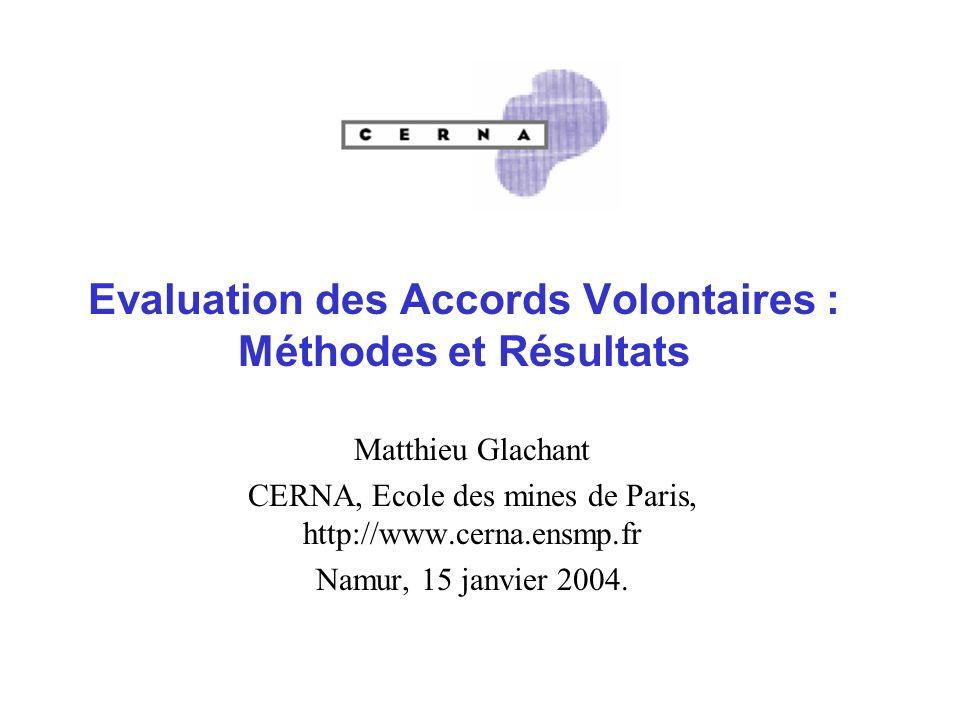 Evaluation des Accords Volontaires : Méthodes et Résultats Matthieu Glachant CERNA, Ecole des mines de Paris, http://www.cerna.ensmp.fr Namur, 15 janvier 2004.