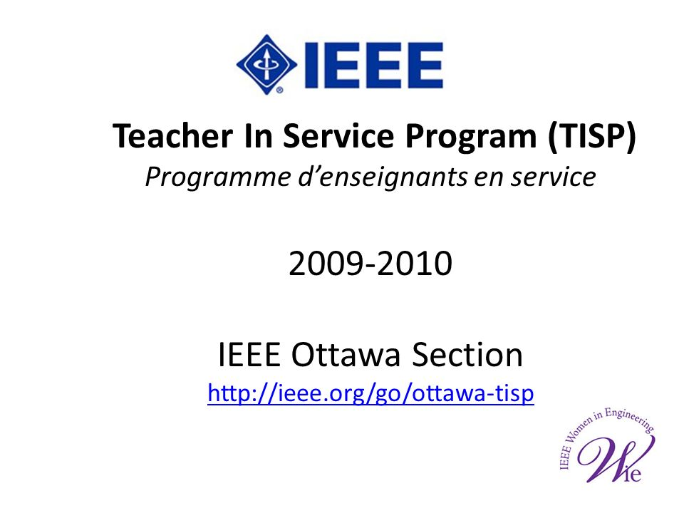 Teacher In Service Program (TISP) Programme denseignants en service 2009-2010 IEEE Ottawa Section http://ieee.org/go/ottawa-tisp