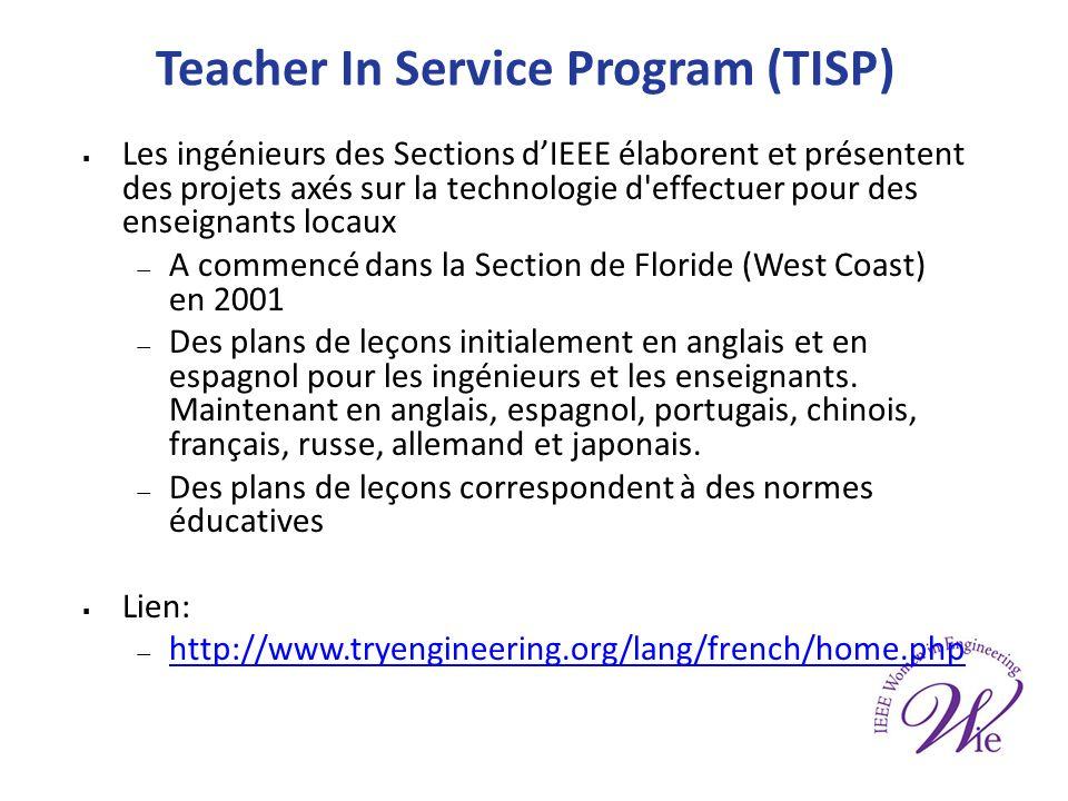 Teacher In Service Program (TISP) Les ingénieurs des Sections dIEEE élaborent et présentent des projets axés sur la technologie d effectuer pour des enseignants locaux A commencé dans la Section de Floride (West Coast) en 2001 Des plans de leçons initialement en anglais et en espagnol pour les ingénieurs et les enseignants.