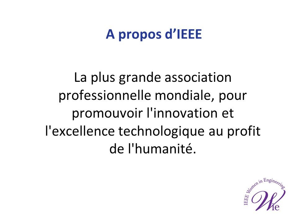 A propos dIEEE La plus grande association professionnelle mondiale, pour promouvoir l innovation et l excellence technologique au profit de l humanité.