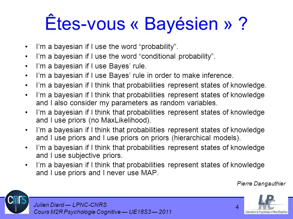 Julien Diard LPNC-CNRS Cours M2R Psychologie Cognitive UE18S3 2011 Quelques définitions du mot « bayésien » –En Intelligence Artificielle –En robotique –En sciences (physiques), en statistiques –En sciences cognitives 5