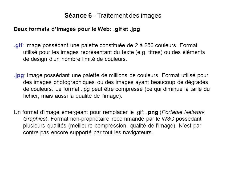 Séance 6 - Traitement des images Deux formats dimages pour le Web:.gif et.jpg.gif: Image possédant une palette constituée de 2 à 256 couleurs.