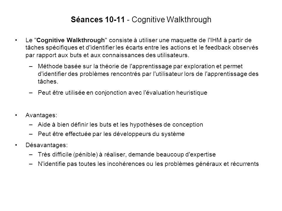 Le Cognitive Walkthrough consiste à utiliser une maquette de l IHM à partir de tâches spécifiques et d identifier les écarts entre les actions et le feedback observés par rapport aux buts et aux connaissances des utilisateurs.
