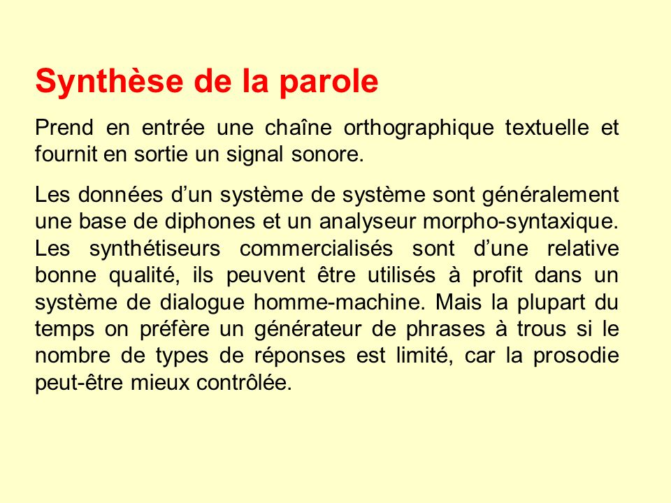 Synthèse de la parole Prend en entrée une chaîne orthographique textuelle et fournit en sortie un signal sonore. Les données dun système de système so