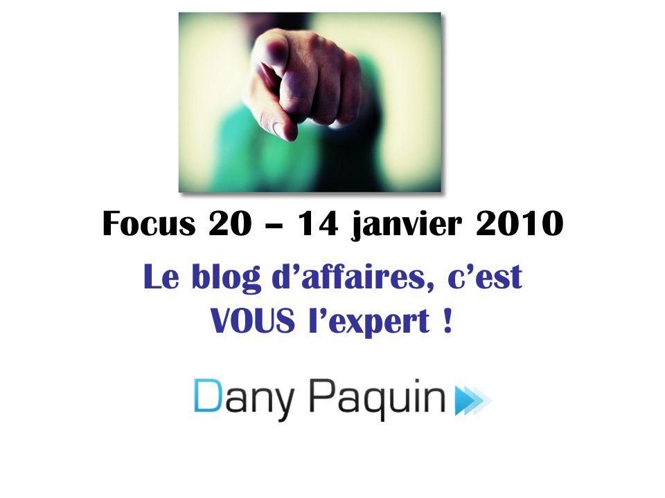Focus 20 – 14 janvier 2010 Le blog daffaires, cest VOUS lexpert !