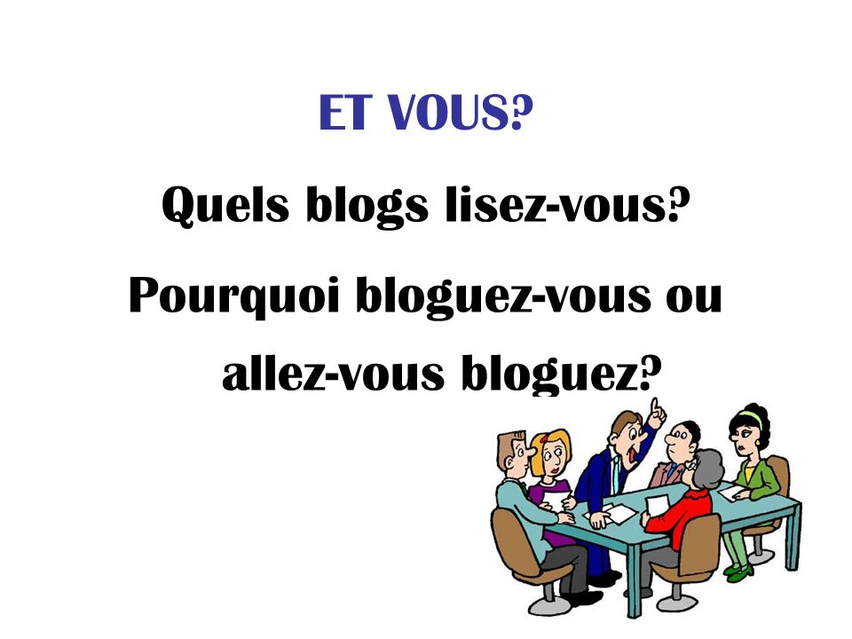 ET VOUS? Quels blogs lisez-vous? Pourquoi bloguez-vous ou allez-vous bloguez?