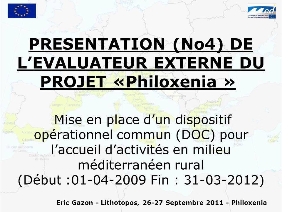 PRESENTATION (No4) DE LEVALUATEUR EXTERNE DU PROJET «Philoxenia » - - Mise en place dun dispositif opérationnel commun (DOC) pour laccueil dactivités en milieu méditerranéen rural (Début :01-04-2009 Fin : 31-03-2012) Eric Gazon - Lithotopos, 26-27 Septembre 2011 - Philoxenia
