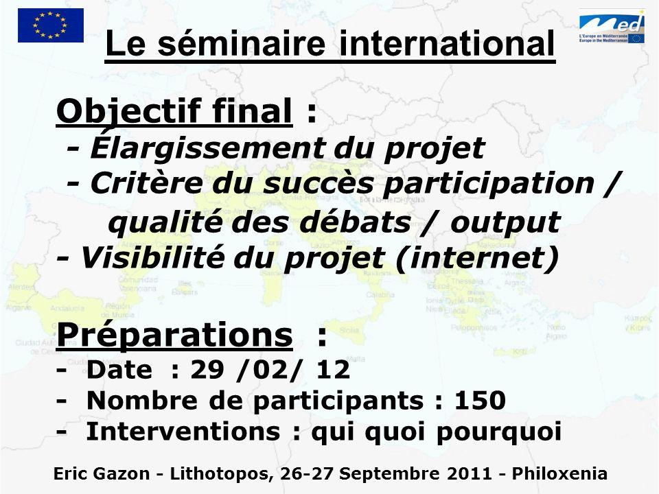 Eric Gazon - Lithotopos, 26-27 Septembre 2011 - Philoxenia Le séminaire international Objectif final : - Élargissement du projet - Critère du succès p