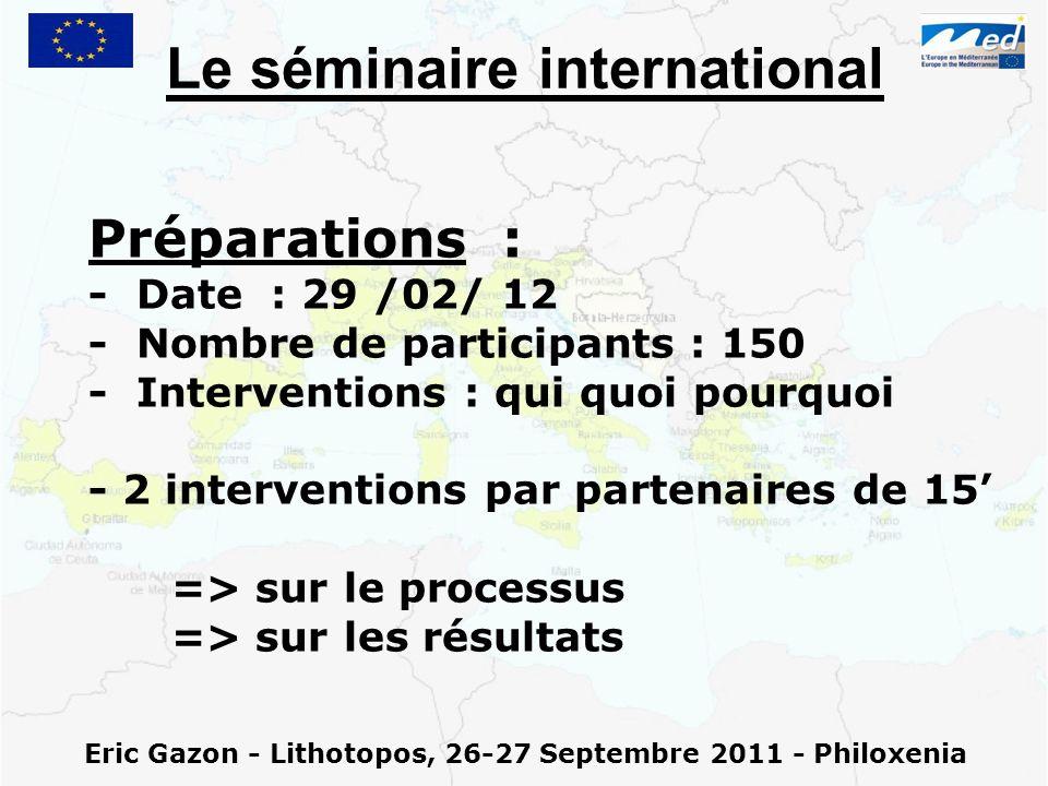 Eric Gazon - Lithotopos, 26-27 Septembre 2011 - Philoxenia Le séminaire international Préparations : - Date : 29 /02/ 12 - Nombre de participants : 15