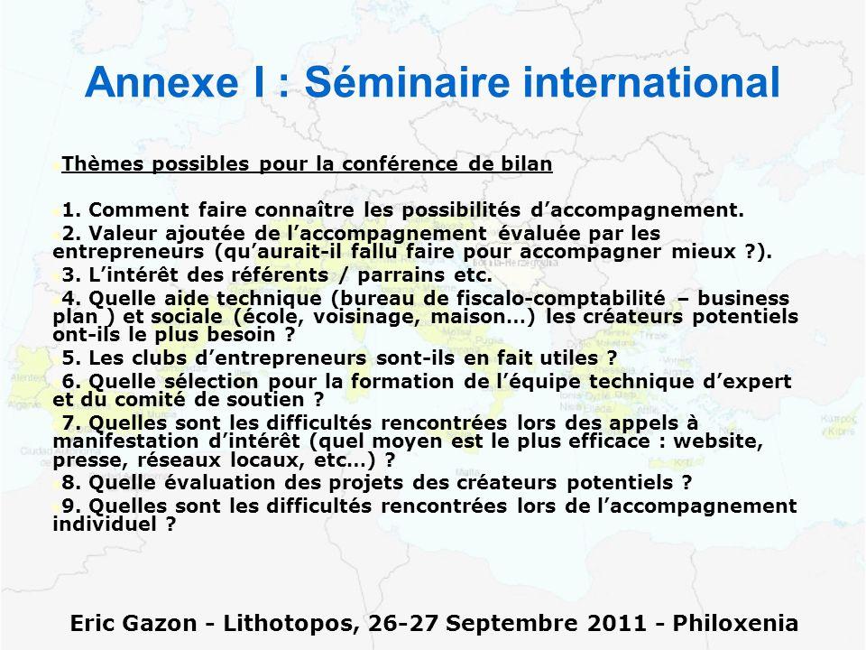 Annexe I : Séminaire international Thèmes possibles pour la conférence de bilan 1. Comment faire connaître les possibilités daccompagnement. 2. Valeur