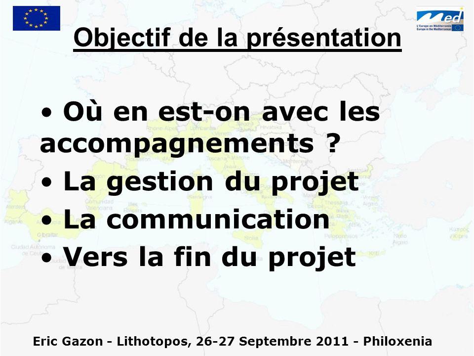 Objectif de la présentation Où en est-on avec les accompagnements ? La gestion du projet La communication Vers la fin du projet Eric Gazon - Lithotopo