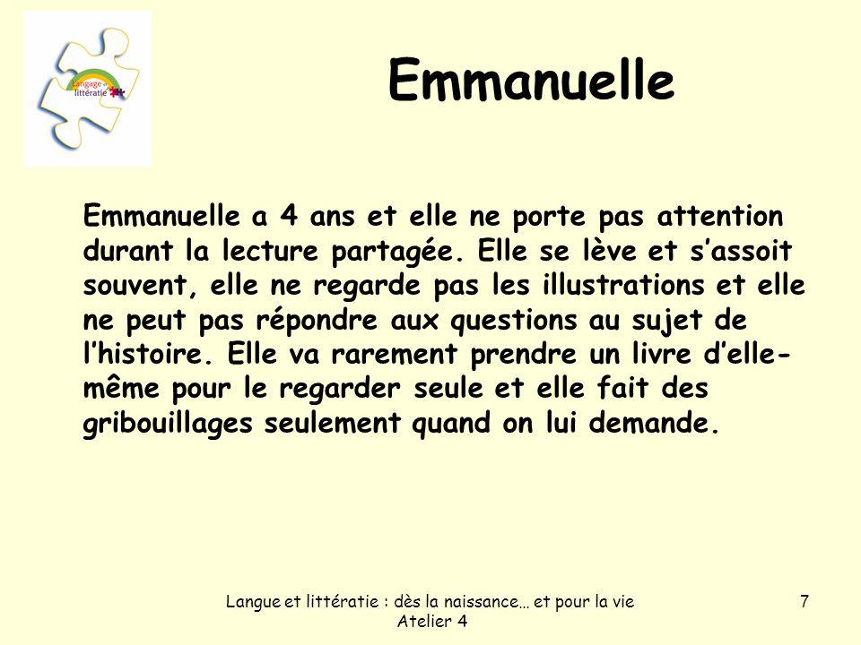 Langue et littératie : dès la naissance… et pour la vie Atelier 4 7 Emmanuelle Emmanuelle a 4 ans et elle ne porte pas attention durant la lecture partagée.