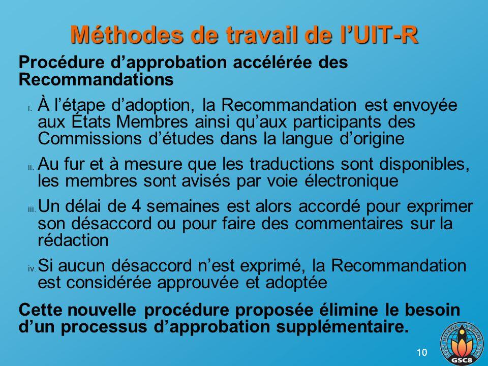 10 Méthodes de travail de lUIT-R Procédure dapprobation accélérée des Recommandations i. À létape dadoption, la Recommandation est envoyée aux États M