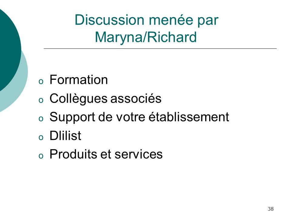 38 Discussion menée par Maryna/Richard o Formation o Collègues associés o Support de votre établissement o Dlilist o Produits et services