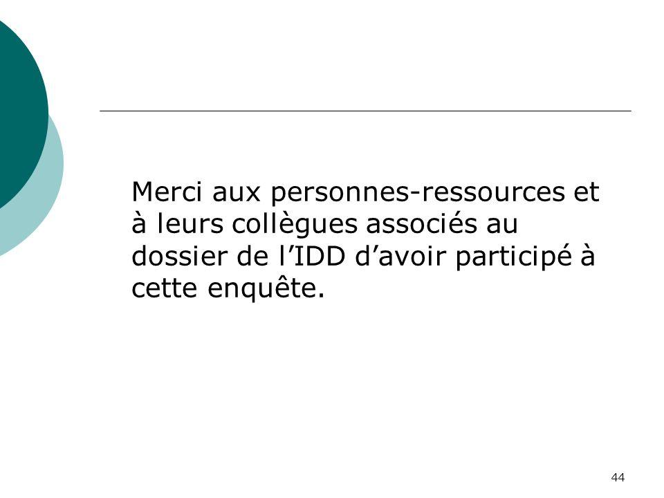 44 Merci aux personnes-ressources et à leurs collègues associés au dossier de lIDD davoir participé à cette enquête.