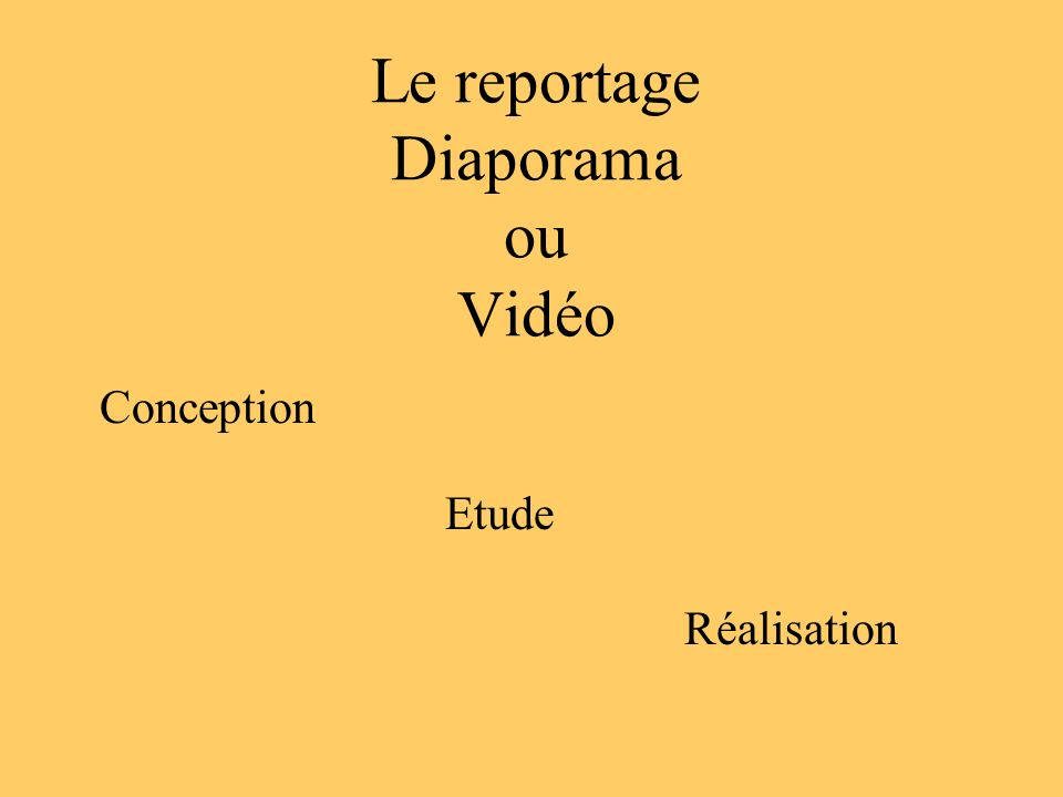 Le reportage Diaporama ou Vidéo Etude Conception Réalisation