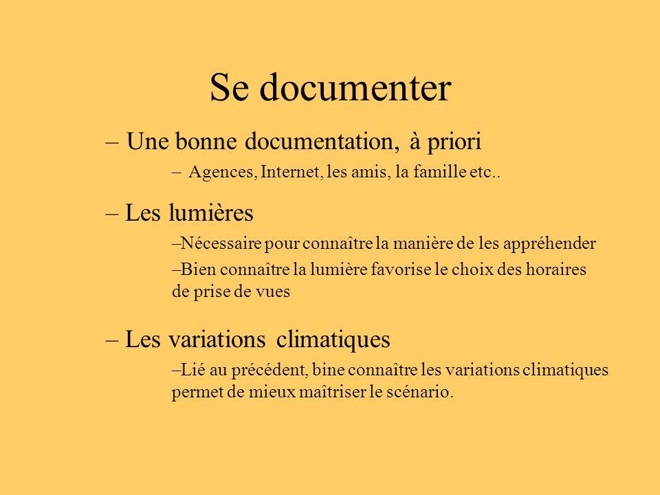 Se documenter –Une bonne documentation, à priori –Agences, Internet, les amis, la famille etc.. – Les lumières –Nécessaire pour connaître la manière d