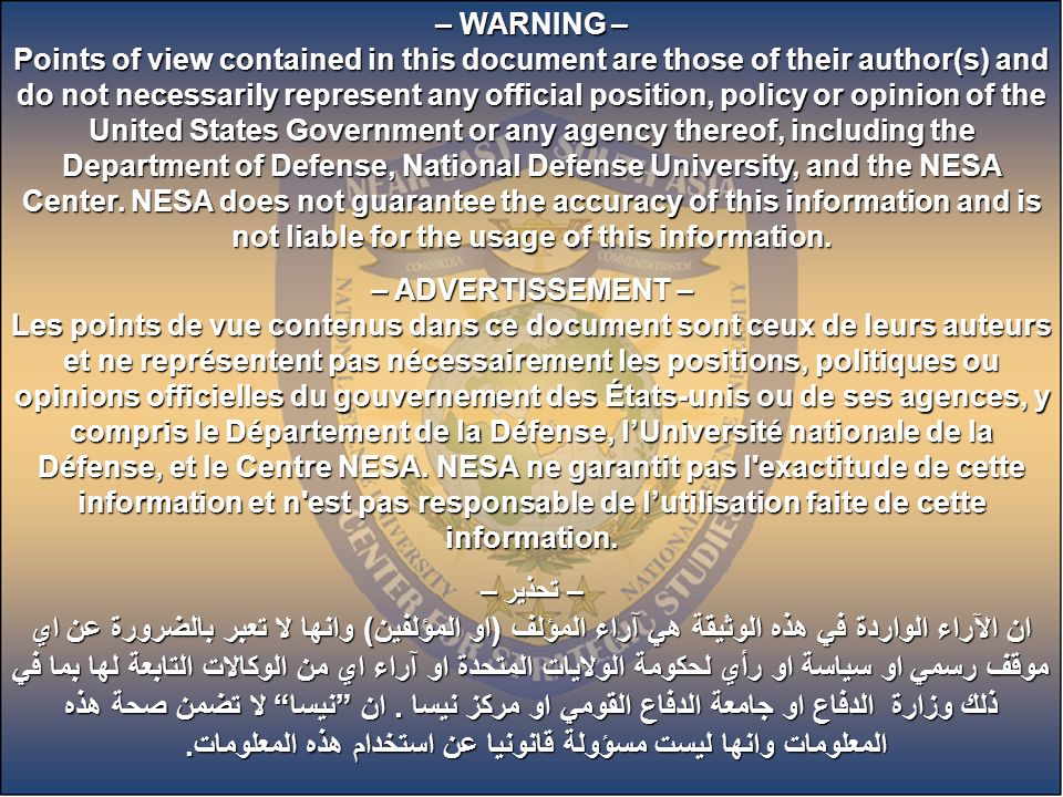 1 – WARNING – Points of view contained in this document are those of their author(s) and do not necessarily represent any official position, policy or opinion of the United States Government or any agency thereof, including the Department of Defense, National Defense University, and the NESA Center.