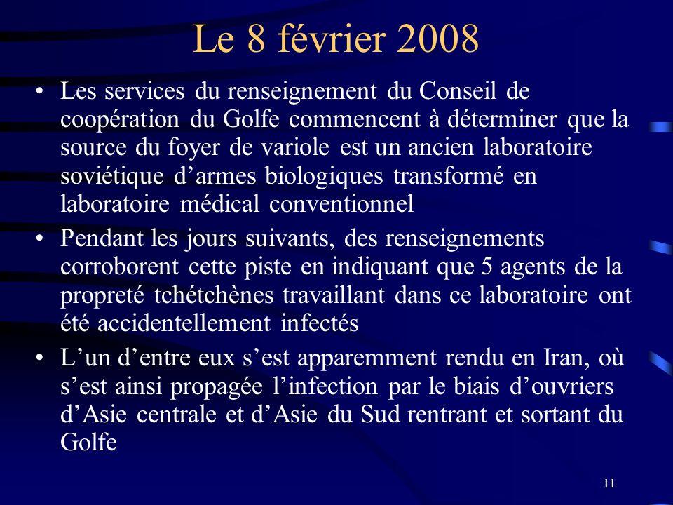 11 Le 8 février 2008 Les services du renseignement du Conseil de coopération du Golfe commencent à déterminer que la source du foyer de variole est un