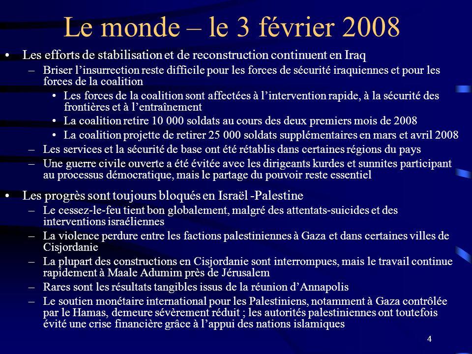 4 Le monde – le 3 février 2008 Les efforts de stabilisation et de reconstruction continuent en Iraq –Briser linsurrection reste difficile pour les for
