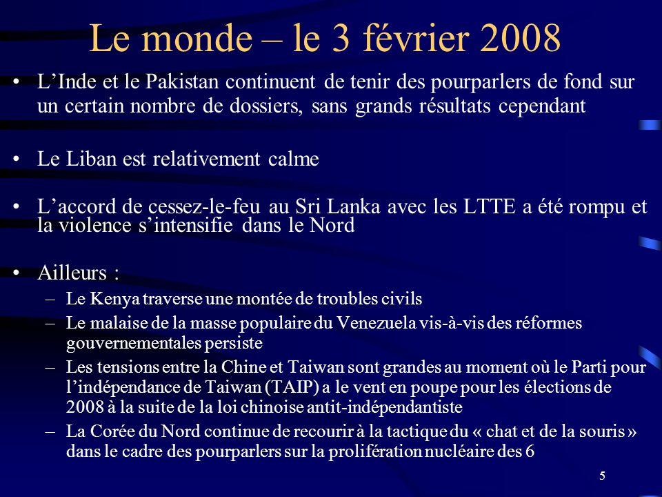 5 Le monde – le 3 février 2008 LInde et le Pakistan continuent de tenir des pourparlers de fond sur un certain nombre de dossiers, sans grands résulta