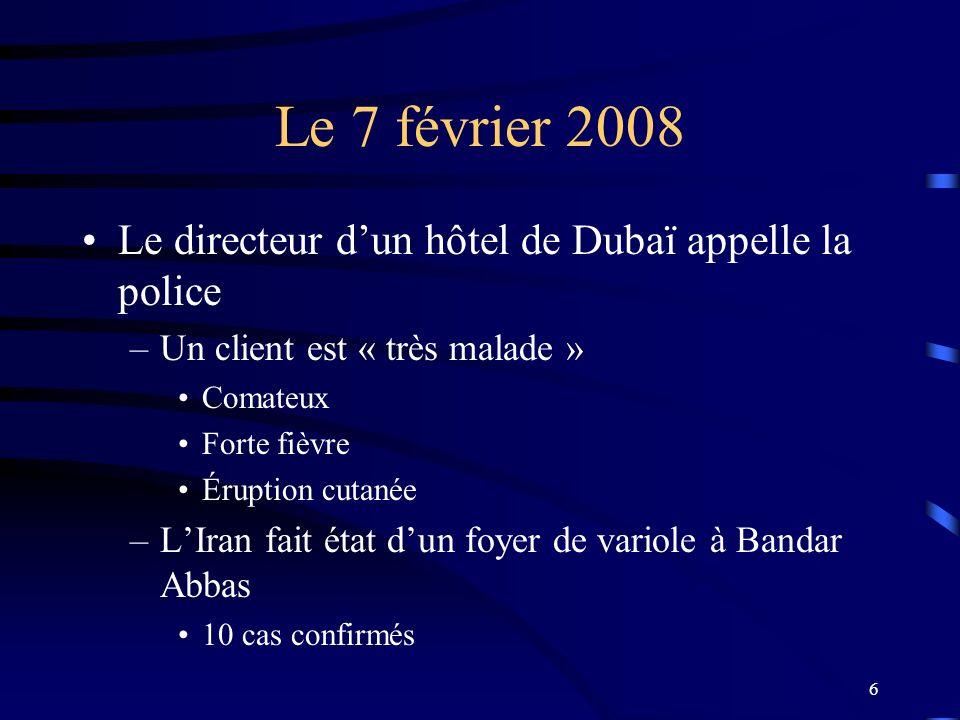 6 Le 7 février 2008 Le directeur dun hôtel de Dubaï appelle la police –Un client est « très malade » Comateux Forte fièvre Éruption cutanée –LIran fai