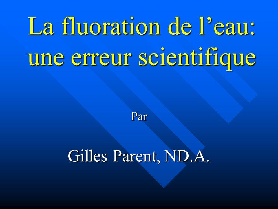 La fluoration de leau: une erreur scientifique Par Gilles Parent, ND.A.