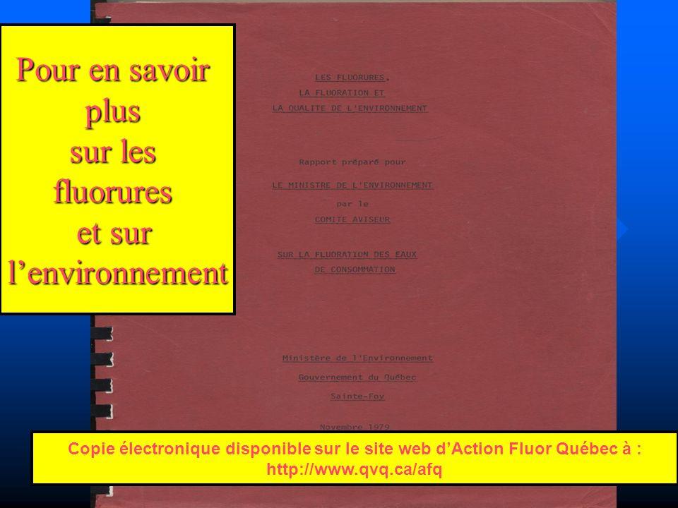 Pour en savoir plus sur les fluorures et sur lenvironnement Copie électronique disponible sur le site web dAction Fluor Québec à : http://www.qvq.ca/a