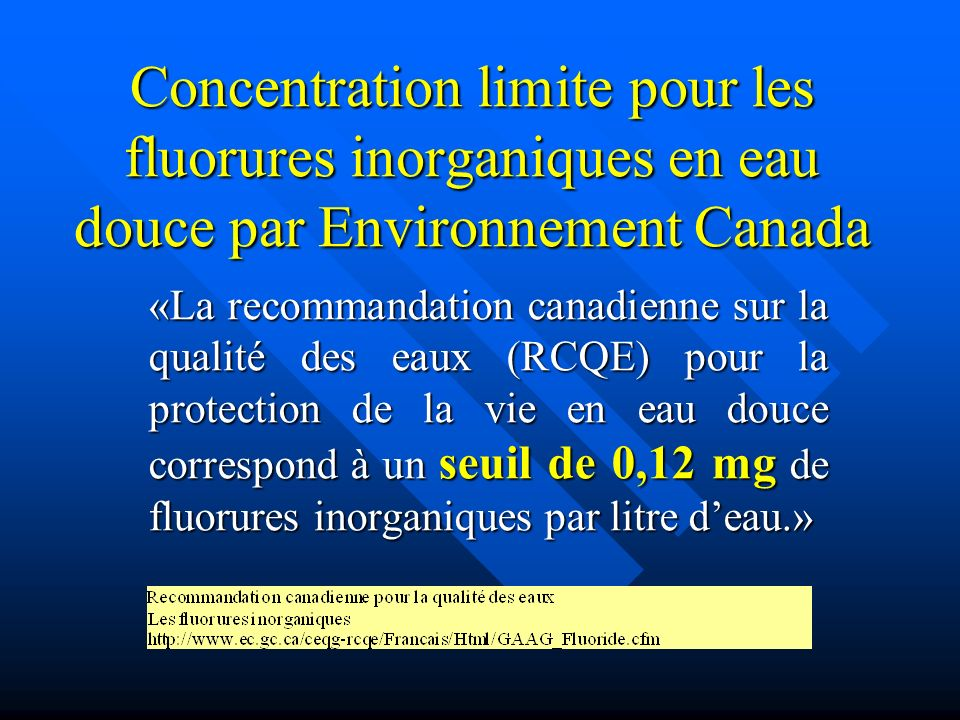 Concentration limite pour les fluorures inorganiques en eau douce par Environnement Canada «La recommandation canadienne sur la qualité des eaux (RCQE