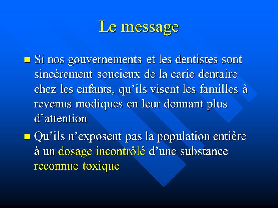 Le message Si nos gouvernements et les dentistes sont sincèrement soucieux de la carie dentaire chez les enfants, quils visent les familles à revenus