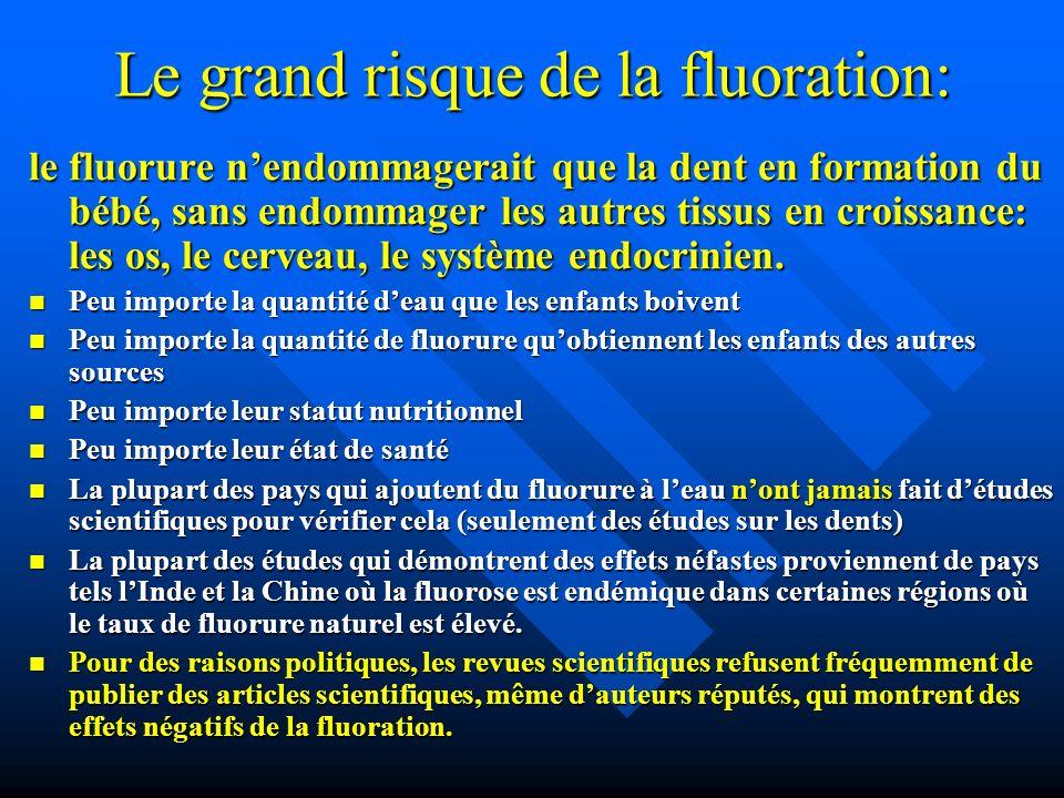 Le grand risque de la fluoration: le fluorure nendommagerait que la dent en formation du bébé, sans endommager les autres tissus en croissance: les os