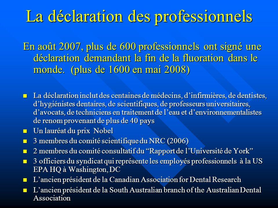 La déclaration des professionnels En août 2007, plus de 600 professionnels ont signé une déclaration demandant la fin de la fluoration dans le monde.