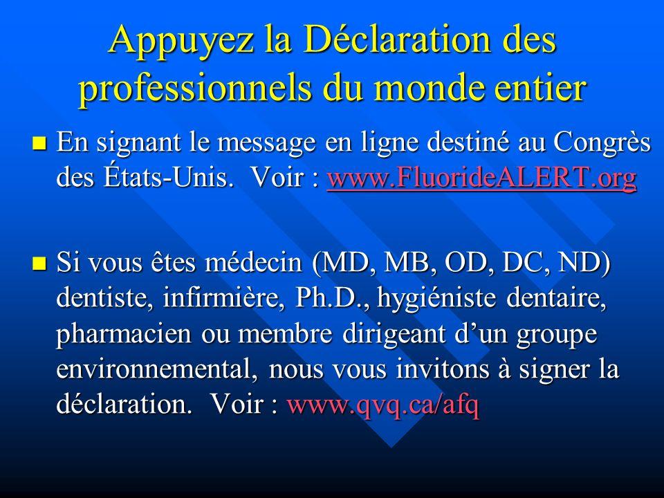 Appuyez la Déclaration des professionnels du monde entier En signant le message en ligne destiné au Congrès des États-Unis. Voir : www.FluorideALERT.o