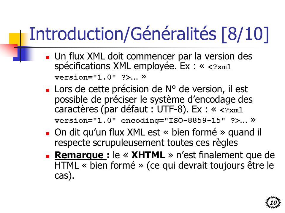 10 Introduction/Généralités [8/10] Un flux XML doit commencer par la version des spécifications XML employée. Ex : « … » Lors de cette précision de N°