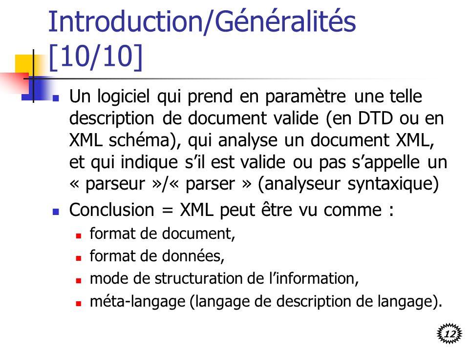 12 Introduction/Généralités [10/10] Un logiciel qui prend en paramètre une telle description de document valide (en DTD ou en XML schéma), qui analyse